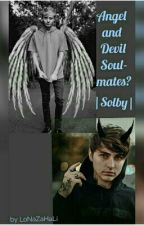 Angel and Demon Soulmates? ||Solby||✔ by LoNaZaHaLi