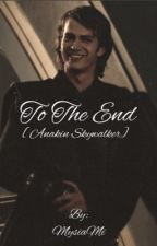 To The End [Anakin Skywalker] by xMarienx