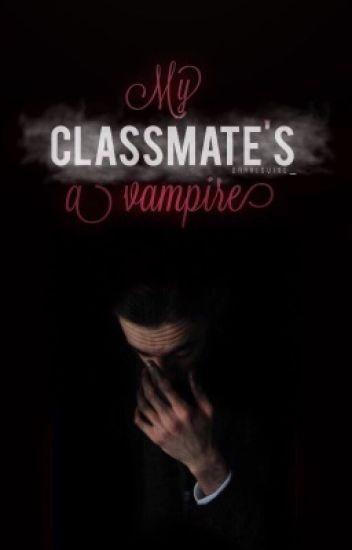 My classmate's a vampire