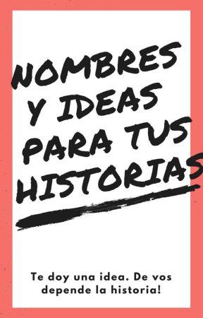 Nombres y ideas para tus historias by HistoryLara