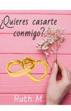 ¿Quieres casarte conmigo? by Yolaqueleelibros