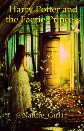Harry Potter and the Faerie Princess [HP Fanfiction