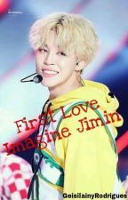 First Love//Imagine Jimin💙  by Geisilainy_Rodrigues