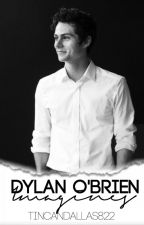 Dylan O'Brien Imagines (Book Four) by tincandallas822