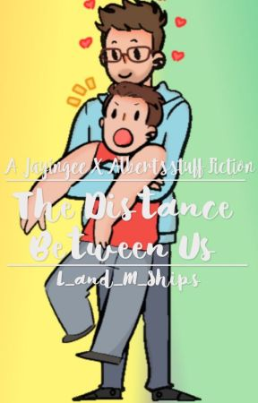 The Distance Between Us // Jalbert Fanfic by L_and_M_Ships