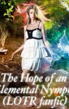 The Hope of an Elemental Nymph (LOTR Fanfic) by xxAwkwardTurtlexx