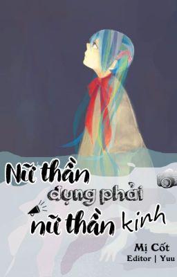 [BHTT][Edit][Giới giải trí] Nữ Thần Đụng Phải Nữ Thần Kinh - Mị Cốt