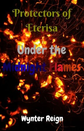 Under the Midnight Flames-Protectors of Eterisa Series by WynterReign