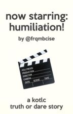 Now Starring: Humiliation! A kotlc truth or dare story by lilacsroseslillies1