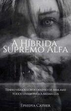 A Hibrida Do Supremo Alfa  by Dya-cather