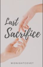 Last Sacrifice | #Wattys2018 by midnightcovet