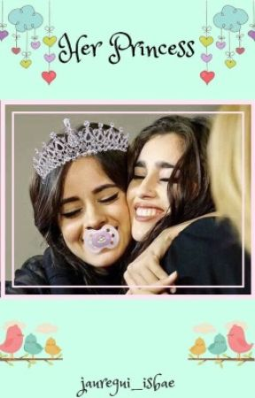 Her Princess (camren ageplay) by jauregui_isbae