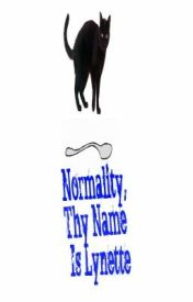 Normality  Thy Name is Lynette by Insanitysquared828