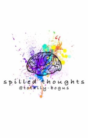 Spilled Thoughts by totally-bogus