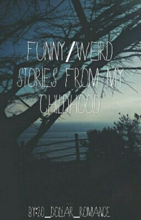 Funny/Weird Stories From My Childhood by 20_dollar_romance