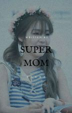 •Super Mom-Tiffany Hwang• by theycallmedayz