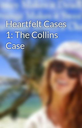 Heartfelt Cases 1: The Collins Case by JulieGilbert6