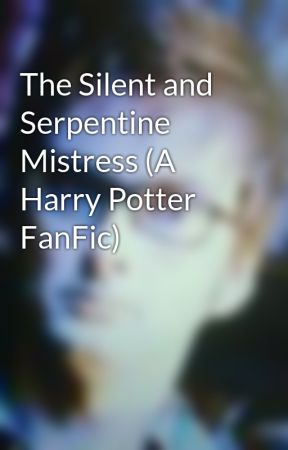 The Silent and Serpentine Mistress (A Harry Potter FanFic
