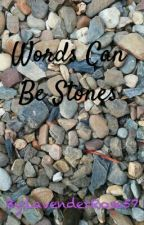 Words Can Be Stones. by LavenderRose57