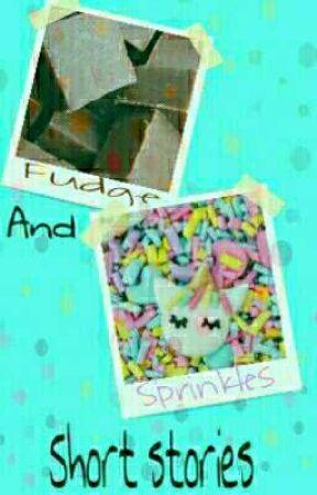 Fudge And Sprinkles Short Stories by MiniSprinkle
