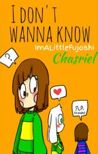 I don't wanna know || Chasriel by ImALittleShipper