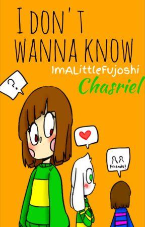 I don't wanna know || Chasriel by ImALittleFujoshi