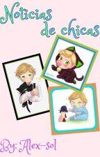 NOTICIAS DE CHICAS by Alex-Sol