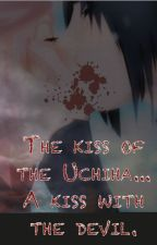 The kiss of the Uchiha... A kiss with the devil. by GabSakUchiha