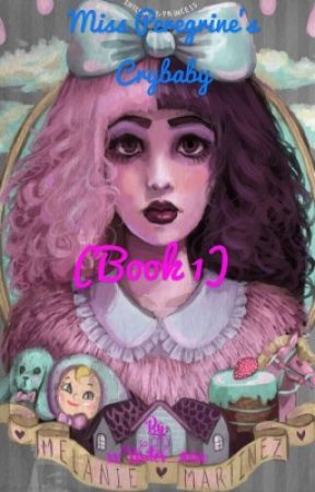 Miss Peregrine's Crybaby (Book 1) by xxWriter_101xx