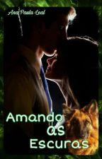 Amando as Escuras by anapaula221133