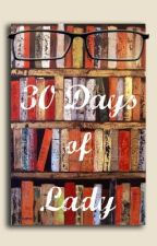30 Days of Lady by Lady_Lucia