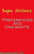 Supa strikas preferences and One-shots (Request Open) by Darkmatter165