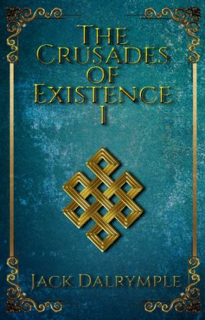 The Crusades of Existence I by WriterJack