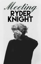 Meeting Ryder Knight (On Hold) by Jordini_Jade