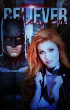 Believer || Bruce Wayne || Batman. by KarenZapataAvalos