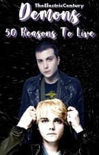 Demons • 50 Reasons To Live • by Lonely_Iero