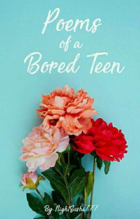 Poems of A Bored Teen by NightSushi777
