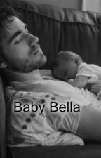 Baby Bella (Book 1) *Editing* by Zaylee_Nicole