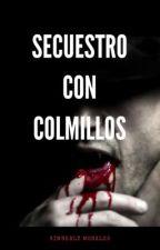 Secuestro Con Colmillos. by KimMora15