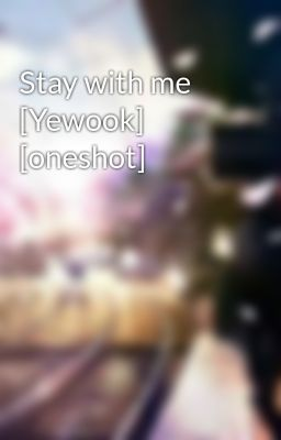 Stay with me [Yewook] [oneshot]