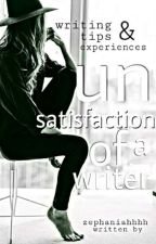Un-satisfactions of a Writer (Writing Tips and Experiences) by zephaniahhhh