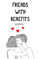 Friends with benefits (h.s) by oceanharryx