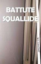 BATTUTE SQUALLIDE  by CamiDelf