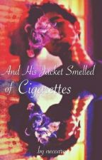 And His Jacket Smelled of Cigarettes by Neccaro