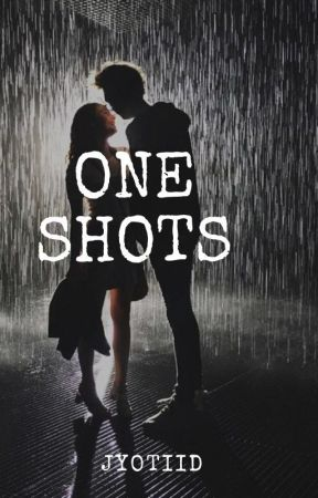 One Shots! by JyotiiD