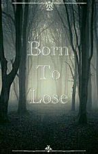 Born To Lose | L.D, CH.L by Kankrey