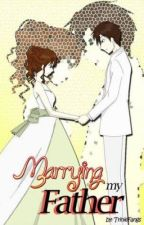 Marrying My Father [Completed] by IamTrinie