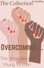 The Collection: Overcoming The Struggles Of Young Women by RaysofKays
