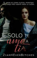 Solo Te Amo A Ti... by Ziam4EverBitches