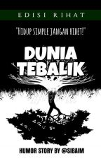 DUNIA TEBALIK [Completed] by sibaim
